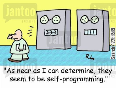 programmers cartoon humor: 'As near as I can determine, they seem to be self-programming.'