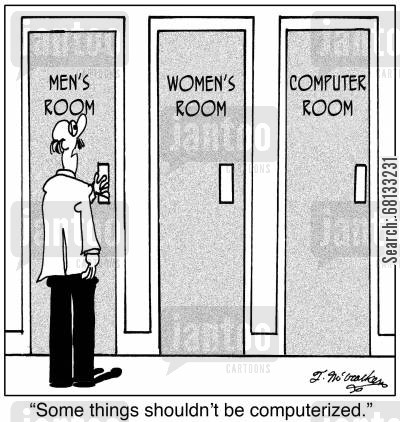 computerized cartoon humor:  'Some things shouldn't be computerized.'