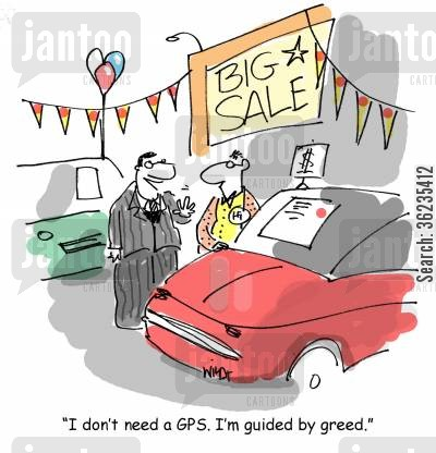 sat navs cartoon humor: 'I don't need a GPS. I'm guided by greed.'