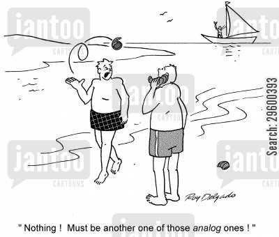 digital cartoon humor: 'Nothing, must be another one of those analog ones!'