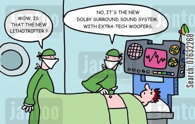 surround sound cartoon humor: Wow, is that the new lithotripter? No, it's the new Dolby surround sound system, with extra-tech woofers.