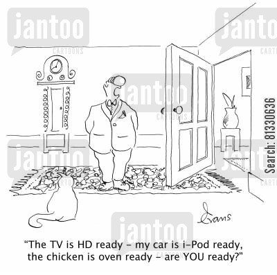 technological advancement cartoon humor: 'The TV is HD ready - my car is i-Pod ready, the chicken is oven ready - are YOU ready?'