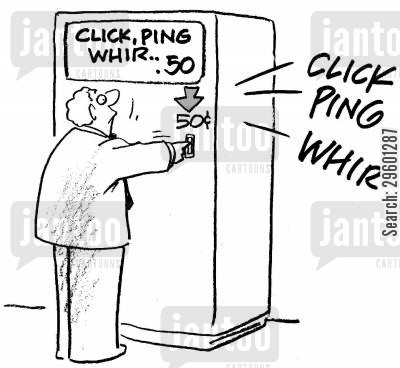 click cartoon humor: 'Click, ping, whir' machine.