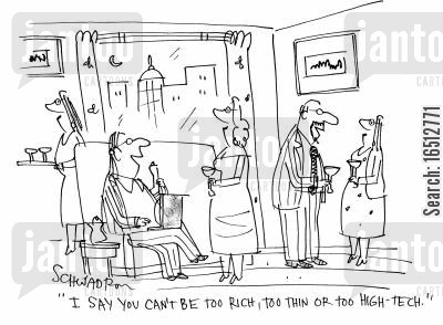 thin woman cartoon humor: 'I say you can't be too rich, too thin or too high-tech.'