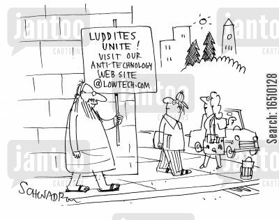 protests cartoon humor: Luddites Unite! Visit our anti-technology website @lowtech.com.