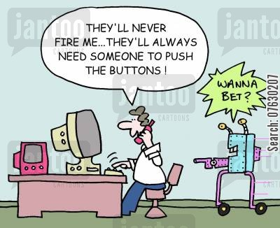 indespensible worker cartoon humor: They'll never fire me...they'll awlays need someone to push the buttons! Wanna bet?