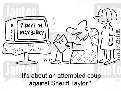 tv dram cartoon humor: 7 Days in Mayberry: 'It's about an attempted coup against Sheriff Taylor.'