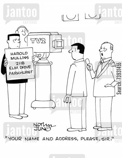 television host cartoon humor: 'Your name and address, please, sir.'