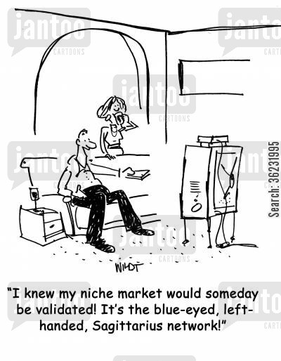 niche market cartoon humor: I knew my niche market would someday be validated! It's the blue-eyed, left handed, Sagittarius network!