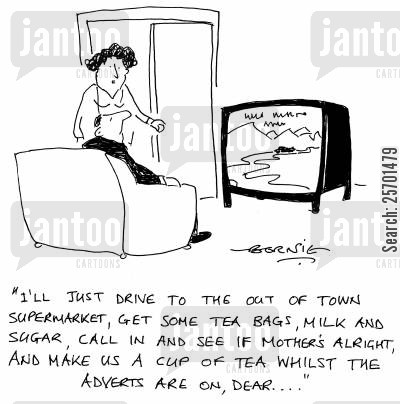 errands cartoon humor: 'I'll just drive to the out of town supermarket, get some tea bags, milk and sugar, call in and see if Mother's alright, and make us a cup of tea whilst the adverts are on dear...'