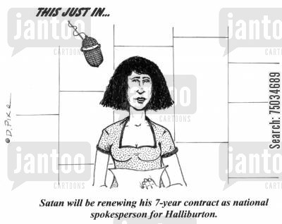 oil companies cartoon humor: 'Satan will be renewing his 7-year contract as national spokesperson for Halliburton.'