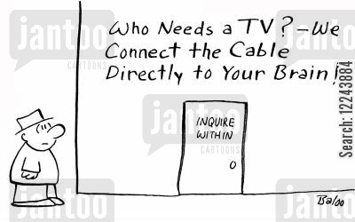 inquire cartoon humor: Who needs a TV? We connect the cable directly to your brain!