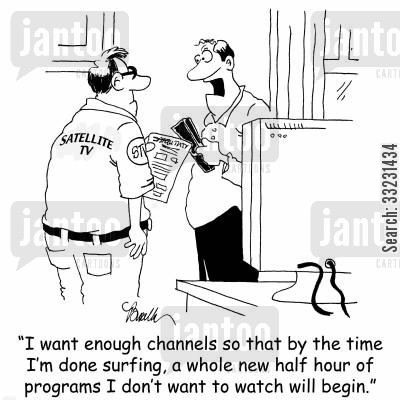 couch ptoato cartoon humor: 'I want enough channels so that by the time I'm done surfing, a whole new half hour of programs I don't want to watch will begin.'