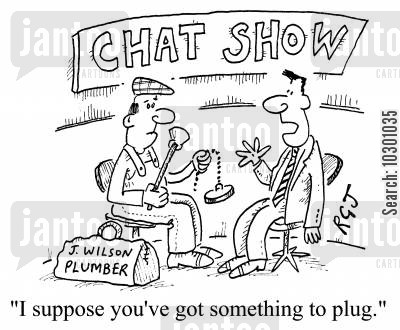 plugging cartoon humor: Chat Show I suppose you've got something to plug.