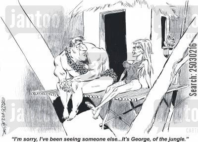 infidelity cartoon humor: 'I'm sorry, I've been seeing someone else...it's George, of the jungle.'
