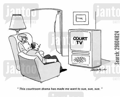 shows cartoon humor: 'This courtroom drama has made me want to sue, sue, sue.'