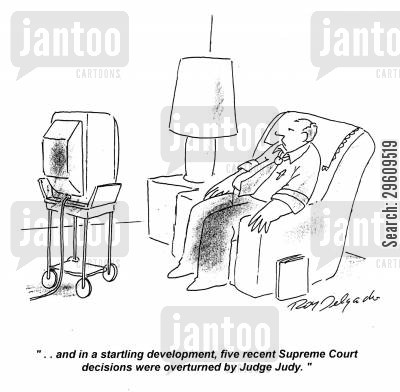 overruled cartoon humor: '... and in a startling development, five recent Supreme Court decisions were overturned by Judge Judy.'
