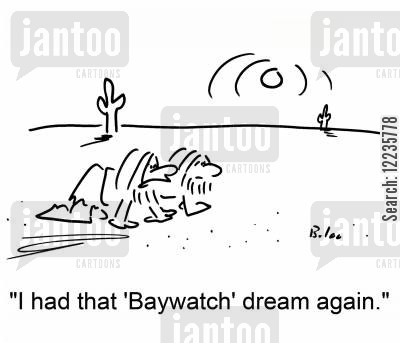 baywatch cartoon humor: 'I had that 'Baywatch' dream again.'