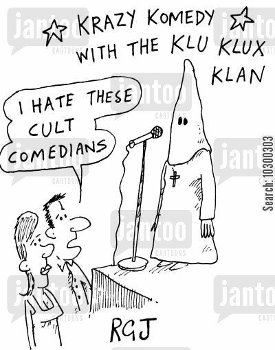 cults cartoon humor: 'Krazy komedy with the Klu Klux Klan' I hate these cult comedians