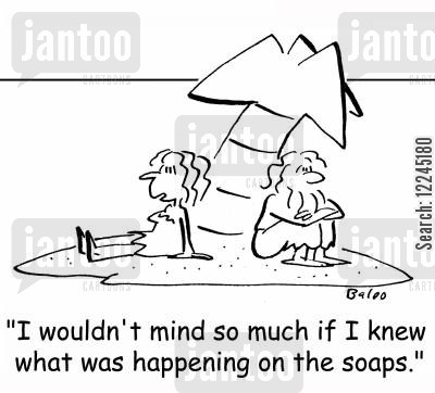 desert island cartoon humor: 'I wouldn't mind so much if I knew what was happening on the soaps.'