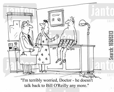 deranged cartoon humor: 'I'm terribly worried, Doctor - he doesn't talk back to Bill O'Reilly any more.'