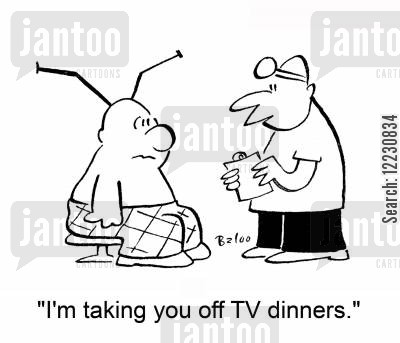 antennas cartoon humor: 'I'm taking you off TV dinners.'
