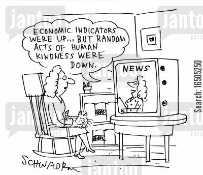 economic indicators cartoon humor: 'Economic indicators were up...but random acts of human kindness were down.'