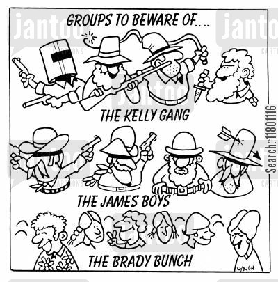 notoriety cartoon humor: Groups to be Aware of....The Kelly Gang, The James Boys, The Brady Bunch