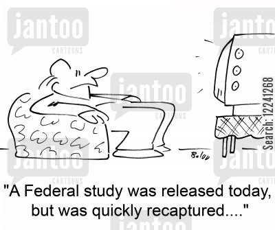 federal study cartoon humor: 'A Federal study was released today, but was quickly recaptured....'