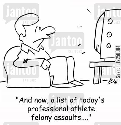 felonies cartoon humor: 'And now, a list of today's professional athlete felony assaults....'