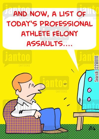 etics cartoon humor: 'And now, a list of today's professional athlete felony assaults....'