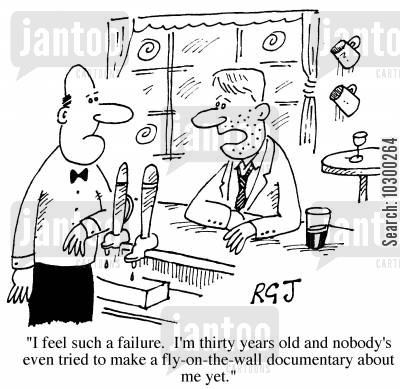 sorrows cartoon humor: I feel such a failure, I'm thirty something and nobody's tried to make a fly-on-the-wall documentary about me