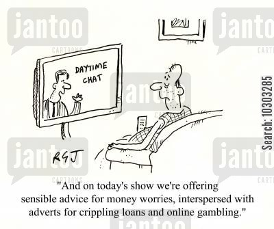 online gambling cartoon humor: 'And on today's show we're offering sensible advice for money worries, interspersed with adverts for crippling loans and online gambling.'