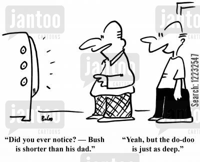 short man cartoon humor: 'Did you ever notice? — Bush is shorter than his dad.' 'Yeah, but the do-doo is just as deep.'