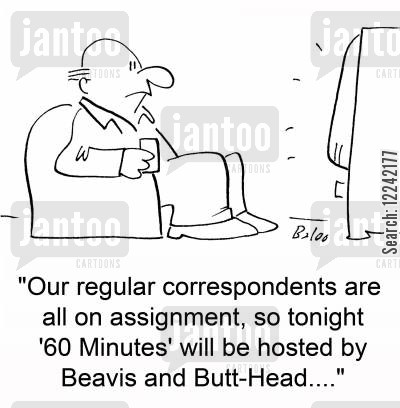 guest presenters cartoon humor: 'Our regular correspondents are all on assignment, so tonight '60 Minutes' will be hosted by Beavis and Butt-Head....'