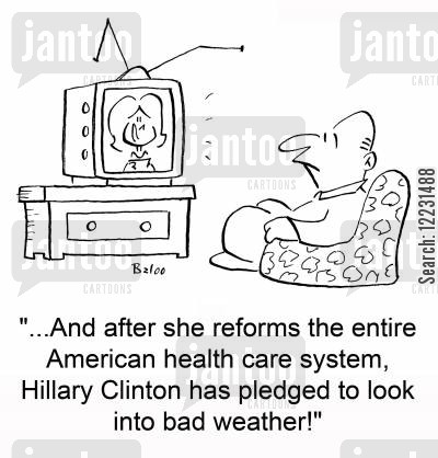 politicans cartoon humor: '...And after she reforms the entire American health care system, Hillary Clinton has pledged to look into bad weather.'
