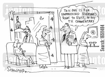 commentaries cartoon humor: 'This one is for emhasizing everyone's right to exist, in my TV commentary.'