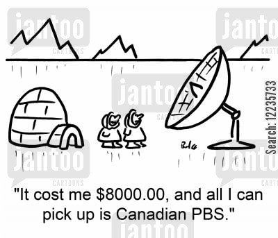 public broadcasting cartoon humor: 'It cost me $8000.00, and all I can pick up is Canadian PBS.'