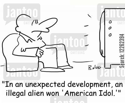 immigrating cartoon humor: 'In an unexpected development, an illegal alien won 'American Idol.''