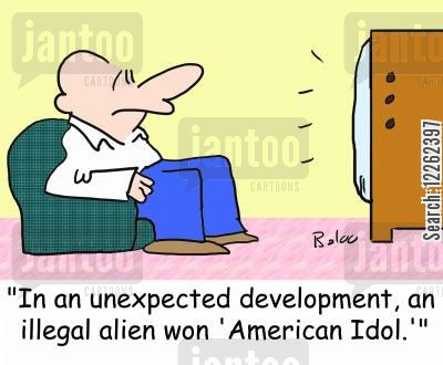 talent shows cartoon humor: 'In an unexpected development, an illegal alien won 'American Idol.''