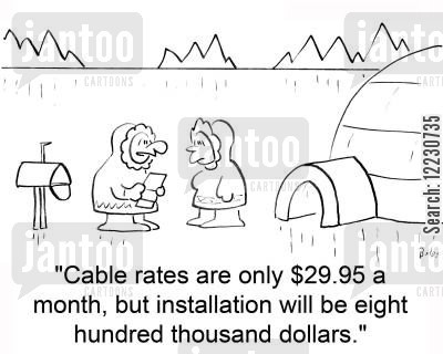 installation fees cartoon humor: 'Cable rates are only $29.95 a month, but installation will be eight hundred thousand dollars.'