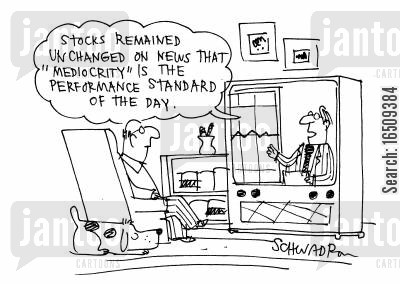 performance standard cartoon humor: 'Stocks remained unchanged on news that 'mediocrity' is the performance standard of the day.'