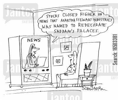 palaces cartoon humor: 'Stocks closed higher on the news that Martha Stewart Industries was named to redecorate Saddam's palaces.'