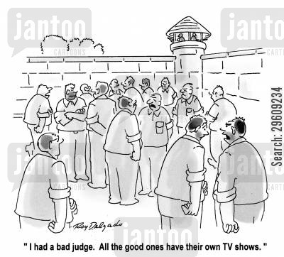 convict cartoon humor: 'I had a bad judge. All the good ones have their own TV shows.'