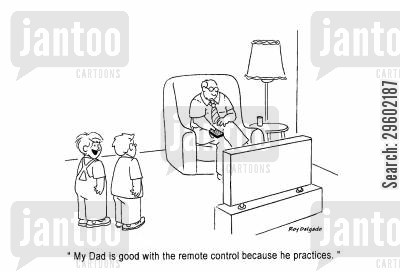 couch potato cartoon humor: 'My Dad is good with the remote control because he practices.'