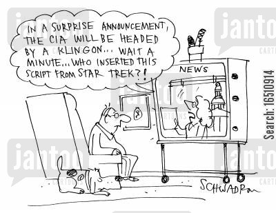 trekkie cartoon humor: 'In a surprise announcement, the CIA will be headed by a Klingon...wait a minute...who inserted this script from Star Trek?!'