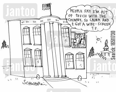 out of touch cartoon humor: 'People say I'm out of touch with the country, so Laura and I got a wide-screen tv.'