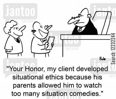 situation comedy cartoon humor: 'Your Honor, my client developed situational ethics because his parents allowed him to watch too many situation comedies.'