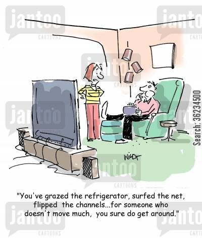 surfing the net cartoon humor: You've grazed the refrigerator, surfed the net, flipped the channels...for someone who doesn't move much, you sure do get around.