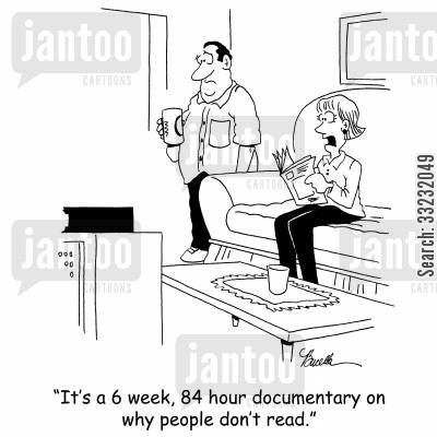 television documentary cartoon humor: 'It's a 6 week, 84 hour documentary on why people don't read.'